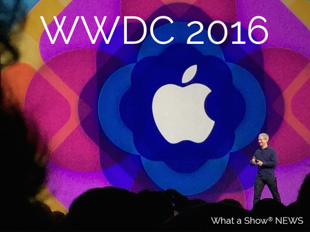 Apple WWDC 2016 - What a Show® NEWS
